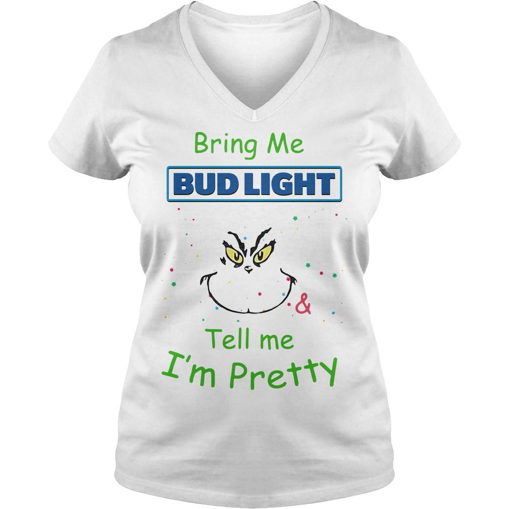 Grinch Bring Me Bud Light Tell Me I'm Pretty V-neck T-shirt