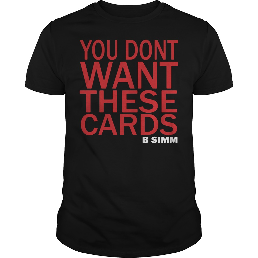 You Don't Want These Cards B Simm Shirt