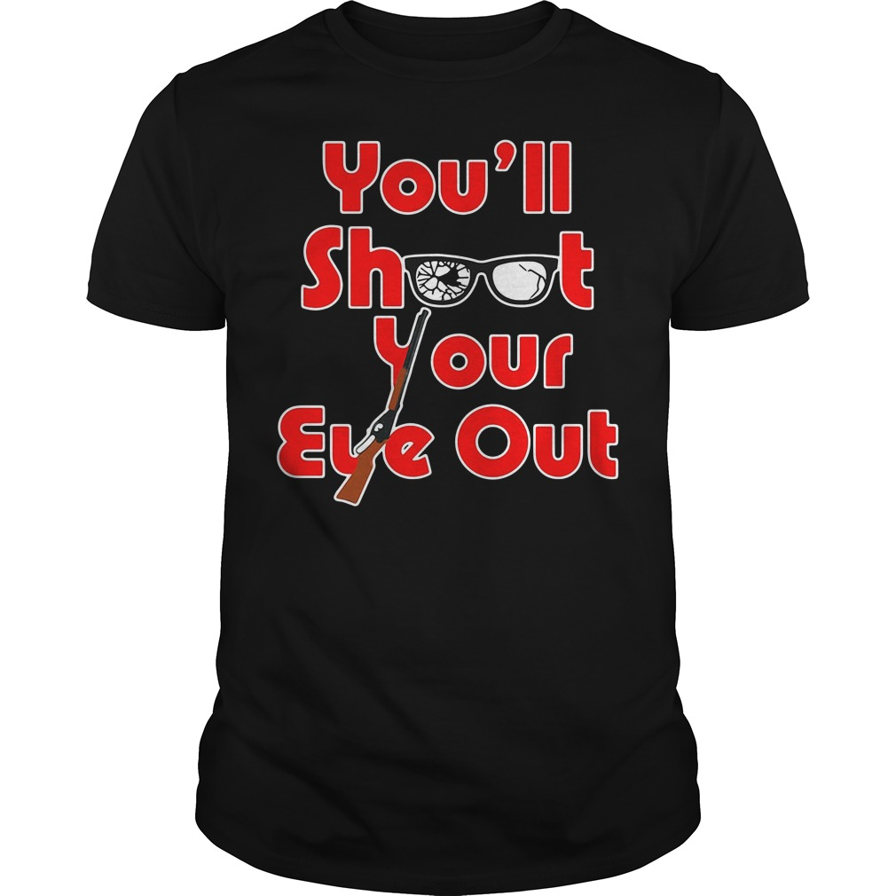 You'll Shoot Your Eye Out Guys shirt