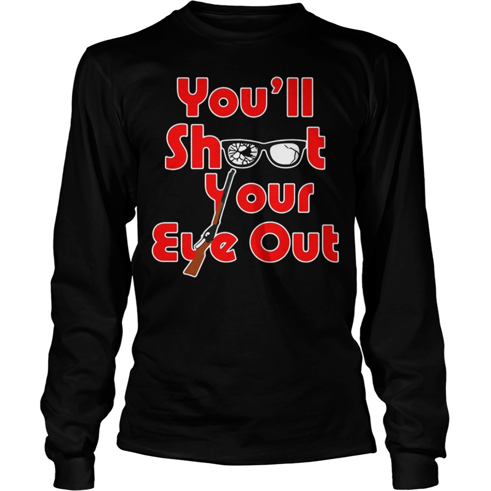 You'll Shoot Your Eye Out Longsleeve tee