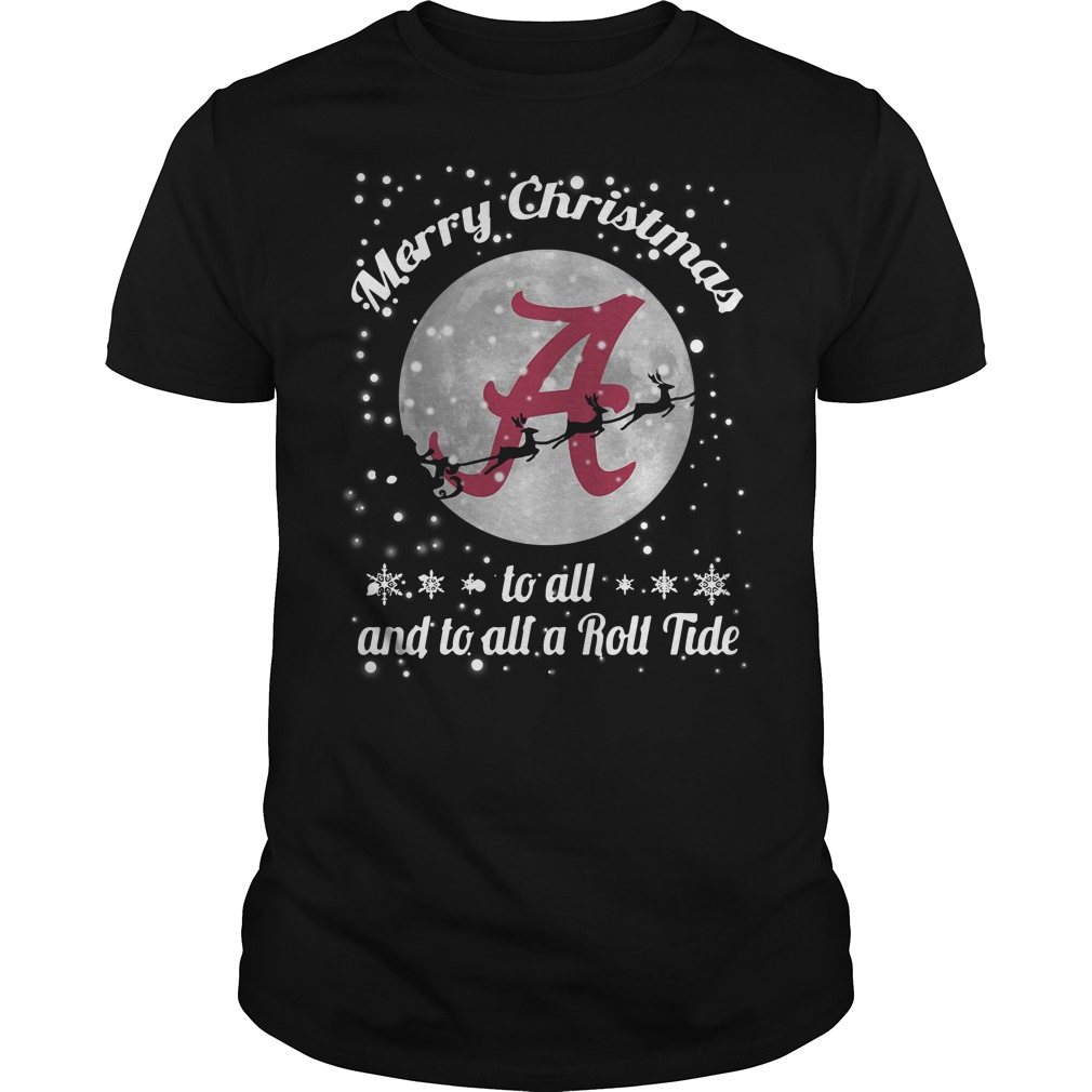Merry Christmas Alabama Crimson Tide To All And To All A Roll Tide Guys Shirt