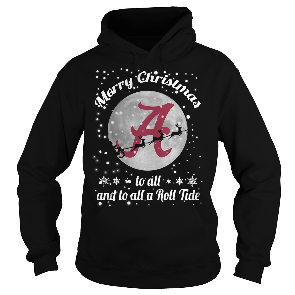 Merry Christmas Alabama Crimson Tide To All And To All A Roll Tide Hoodie