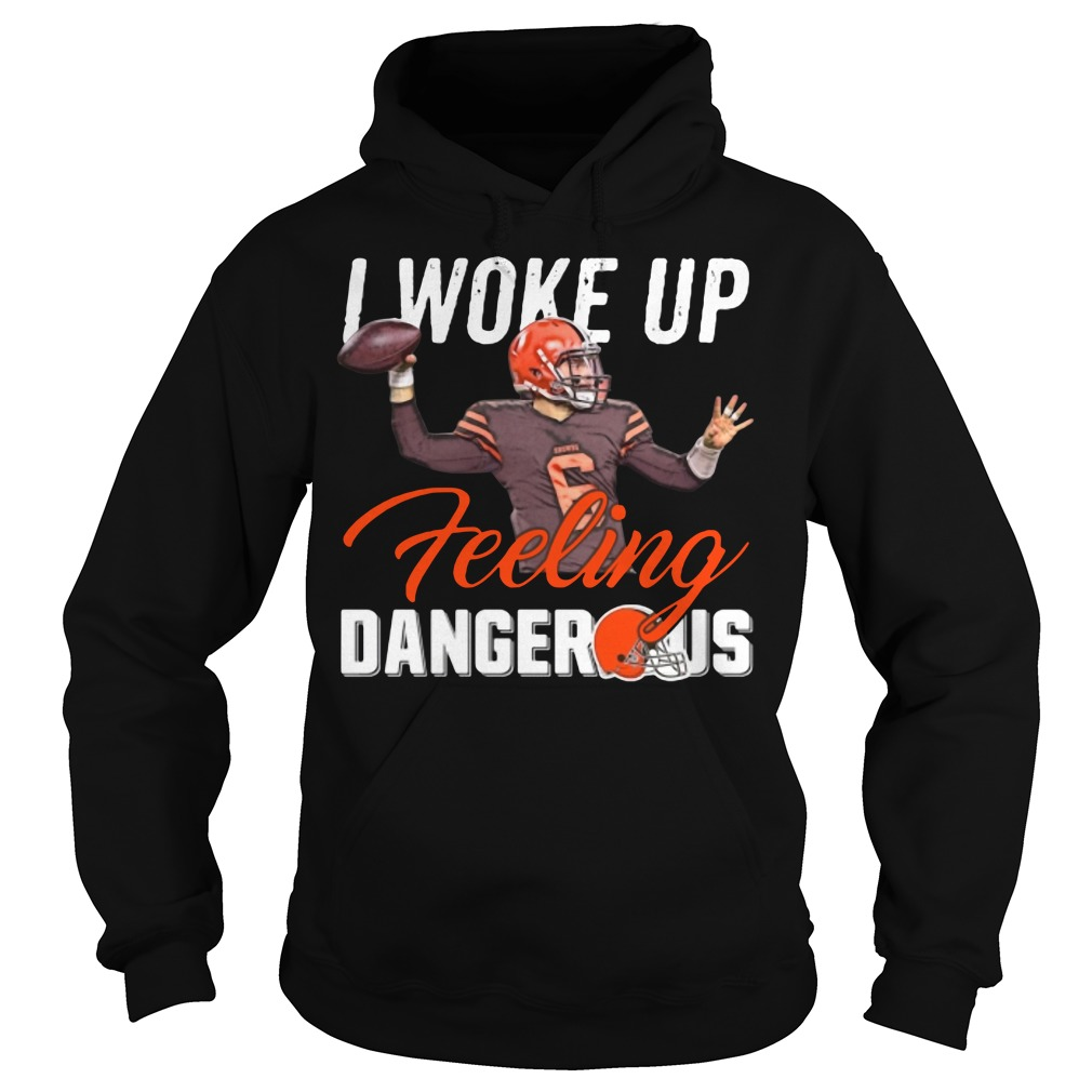 Baker Mayfield I Woke Up Feeling Dangerous Hoodie