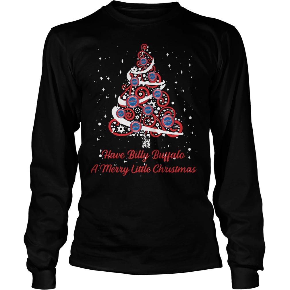 Buffalo Bills Have Billy Buffalo A Merry Little Christmas Tree Longsleeve Tee