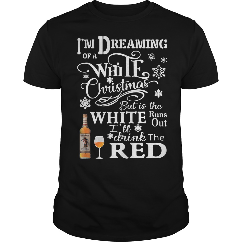 Captain Morgan I'm Dreaming Of A White Christmas But Is The White Guys Shirt