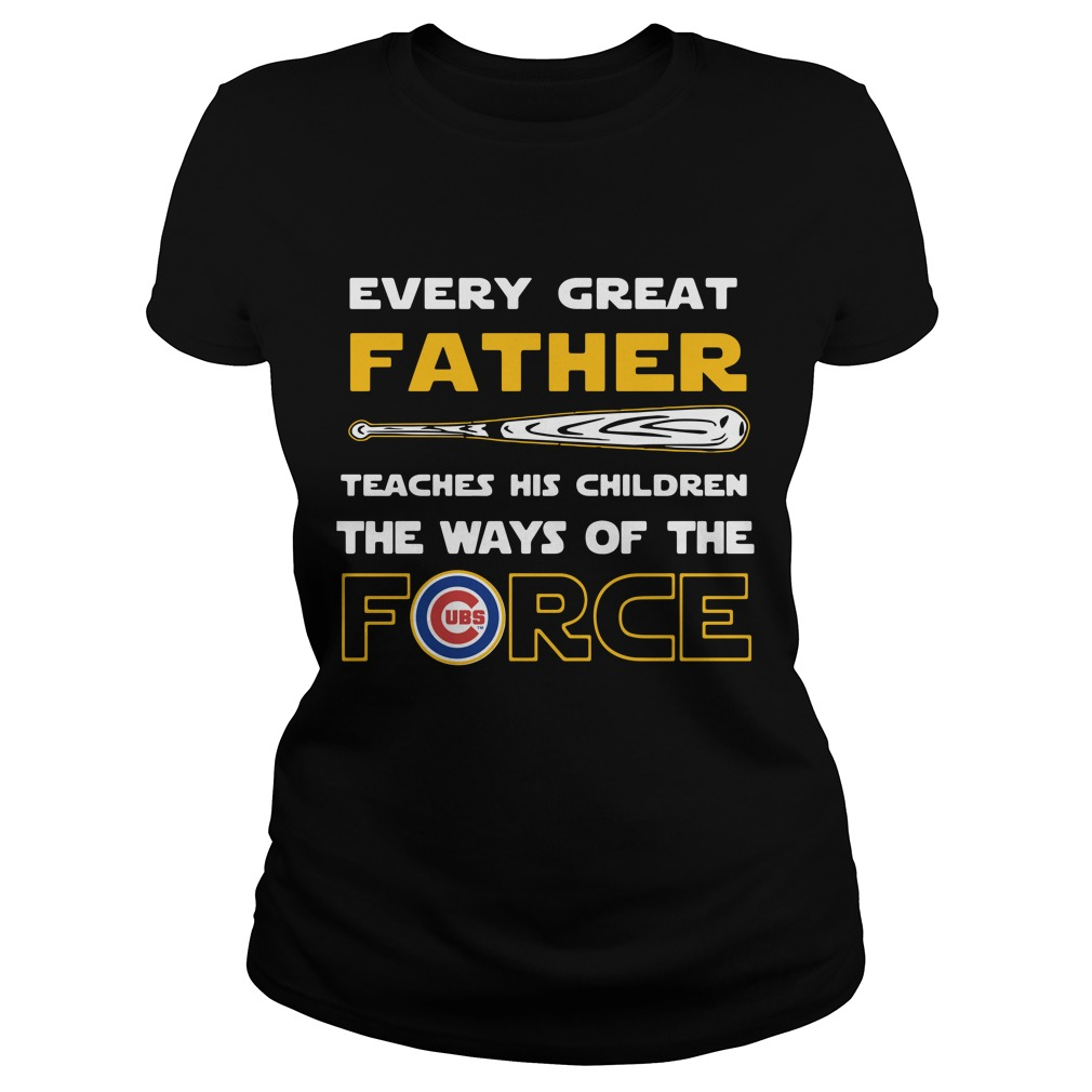 Chicago Cubs Every Great Father Teaches His Children The Ways Of The Force Ladies Tee