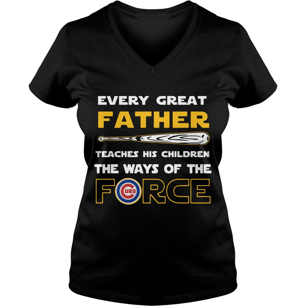 Chicago Cubs Every Great Father Teaches His Children The Ways Of The Force V Neck T Shirt