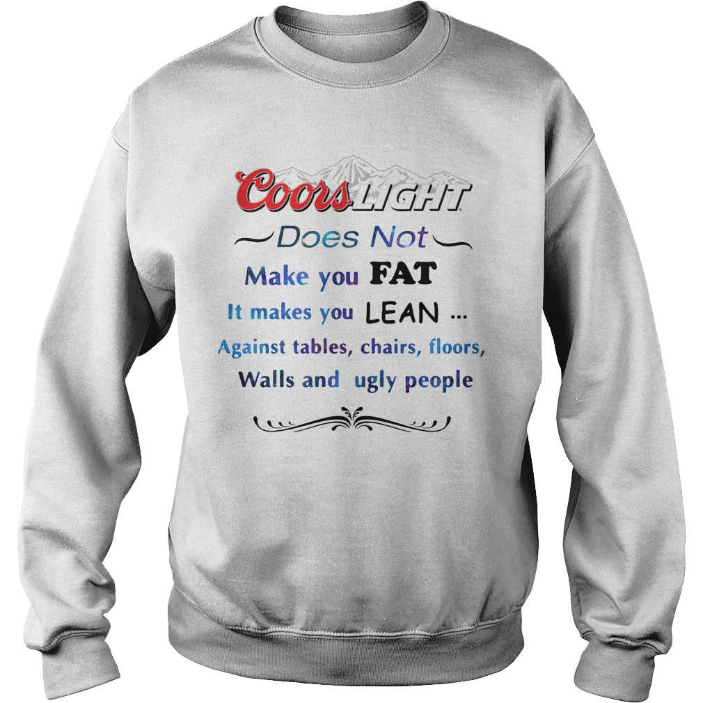 Coors Light Does Not Make You Fat It Makes You Lean Against Sweater