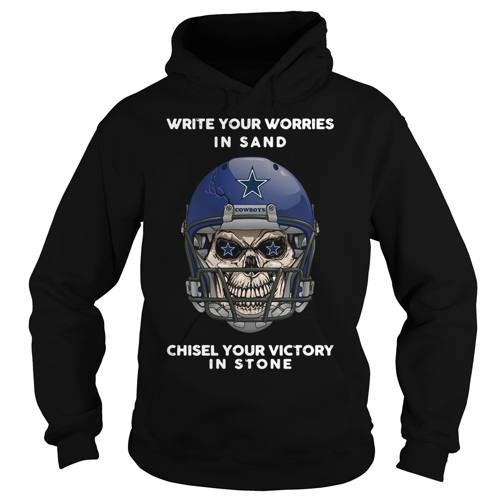 Dallas Cowboys Write Your Worries In Sand Chisel Your Victory In Stone Hoodie