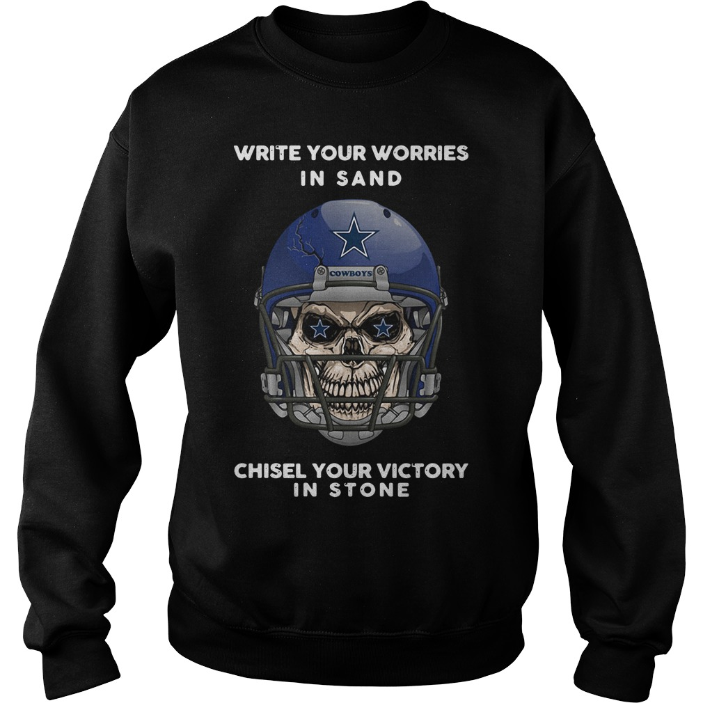 Dallas Cowboys Write Your Worries In Sand Chisel Your Victory In Stone Sweater