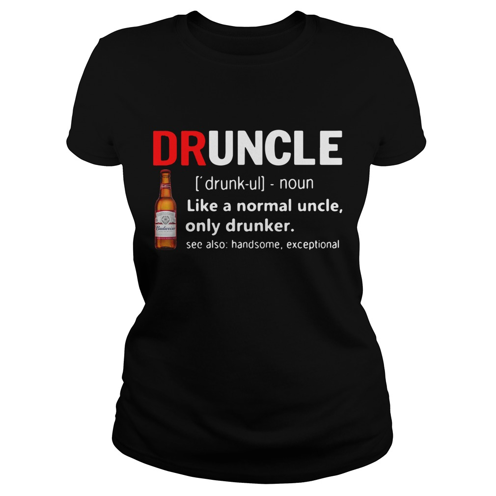 Druncle Budweiser Definition Meaning Like A Normal Uncle Only Ladies tee