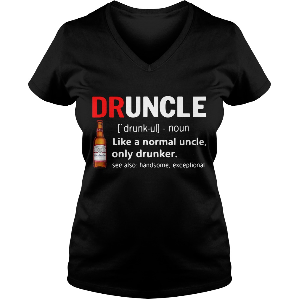 Druncle Budweiser Definition Meaning Like A Normal Uncle Only V-neck T-shirt