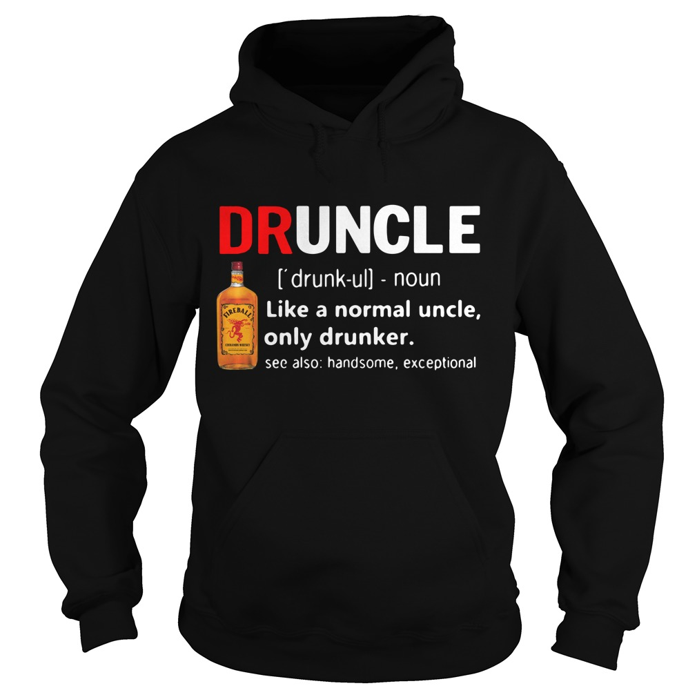 Druncle Fireball Definition Meaning Like A Normal Uncle Only Drunker Hoodie