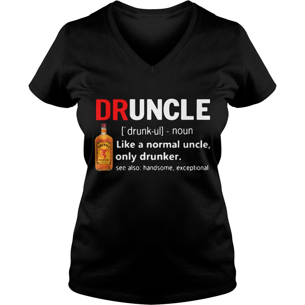 Druncle Fireball Definition Meaning Like A Normal Uncle Only Drunker V-neck T-shirt