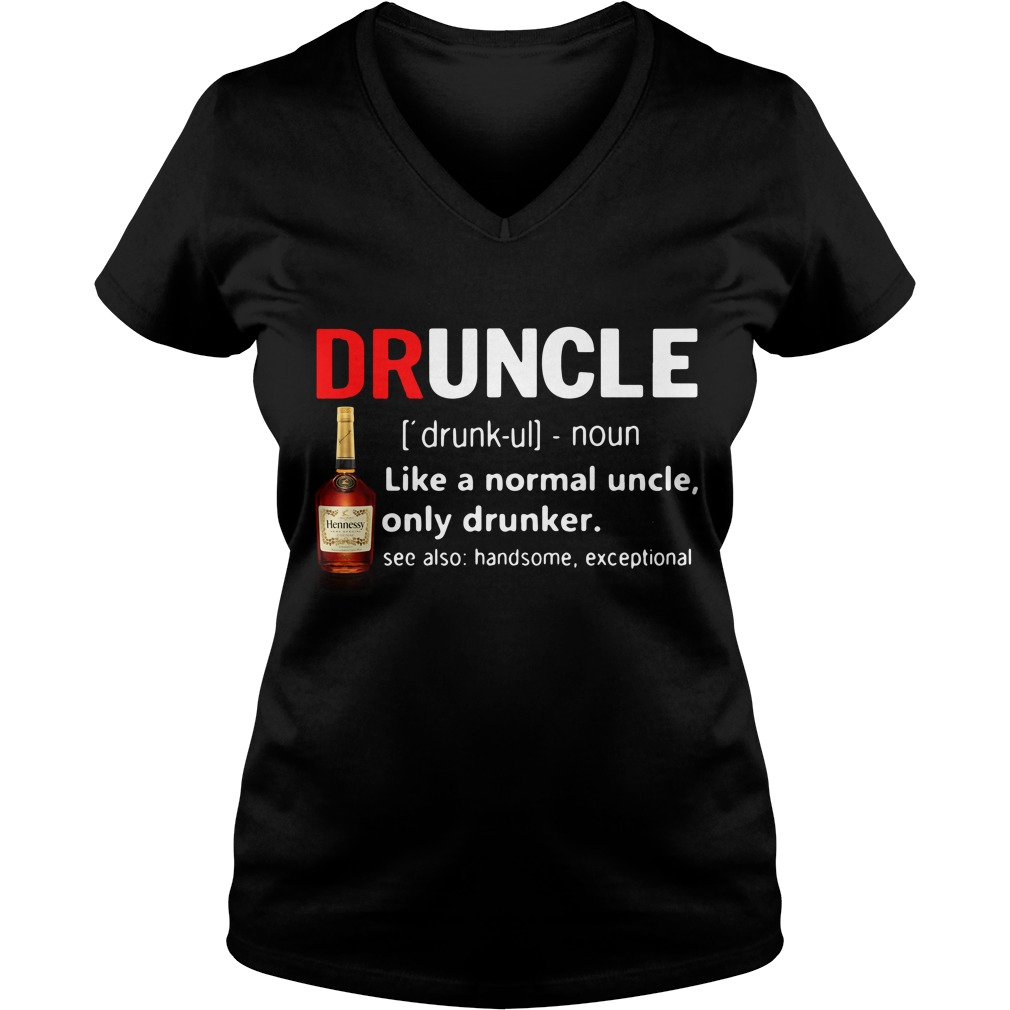 Druncle Hennessy Definition Meaning Like A Normal Uncle Only Drunker V-neck T-shirt