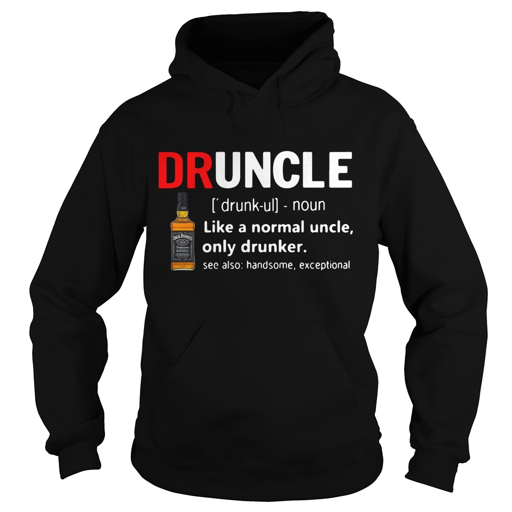 Druncle Jack Daniel's Definition Meaning Like A Normal Uncle Only Drunker Hoodie