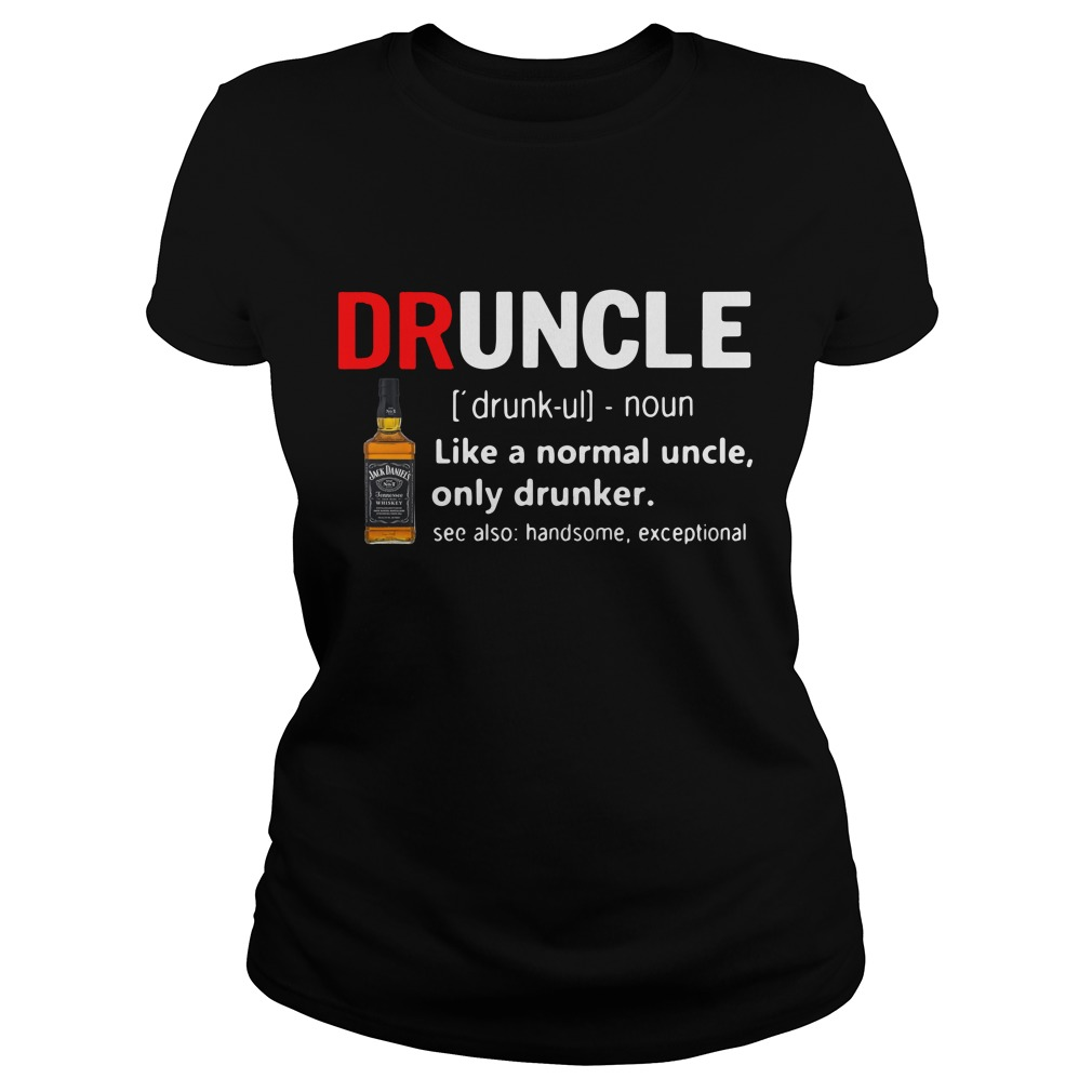 Druncle Jack Daniel's Definition Meaning Like A Normal Uncle Only Drunker Ladies Tee