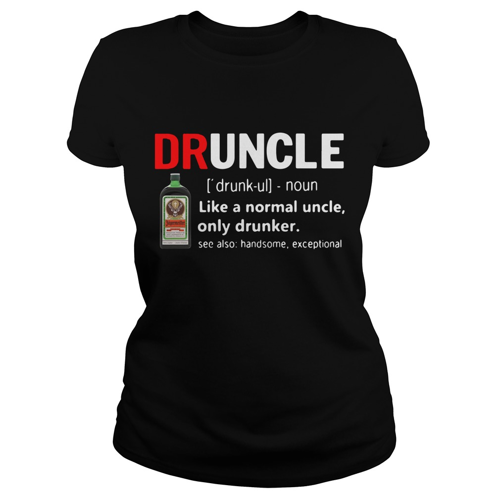Druncle Jagermeister Definition Meaning Like A Normal Uncle Only Drunker Ladies Tee