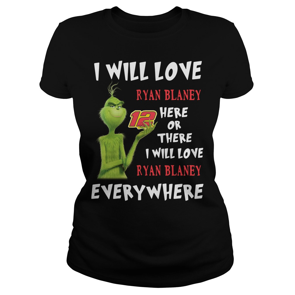 Grinch I Will Love Ryan Blaney 12 Here Or There Or Everywhere Ladies Tee