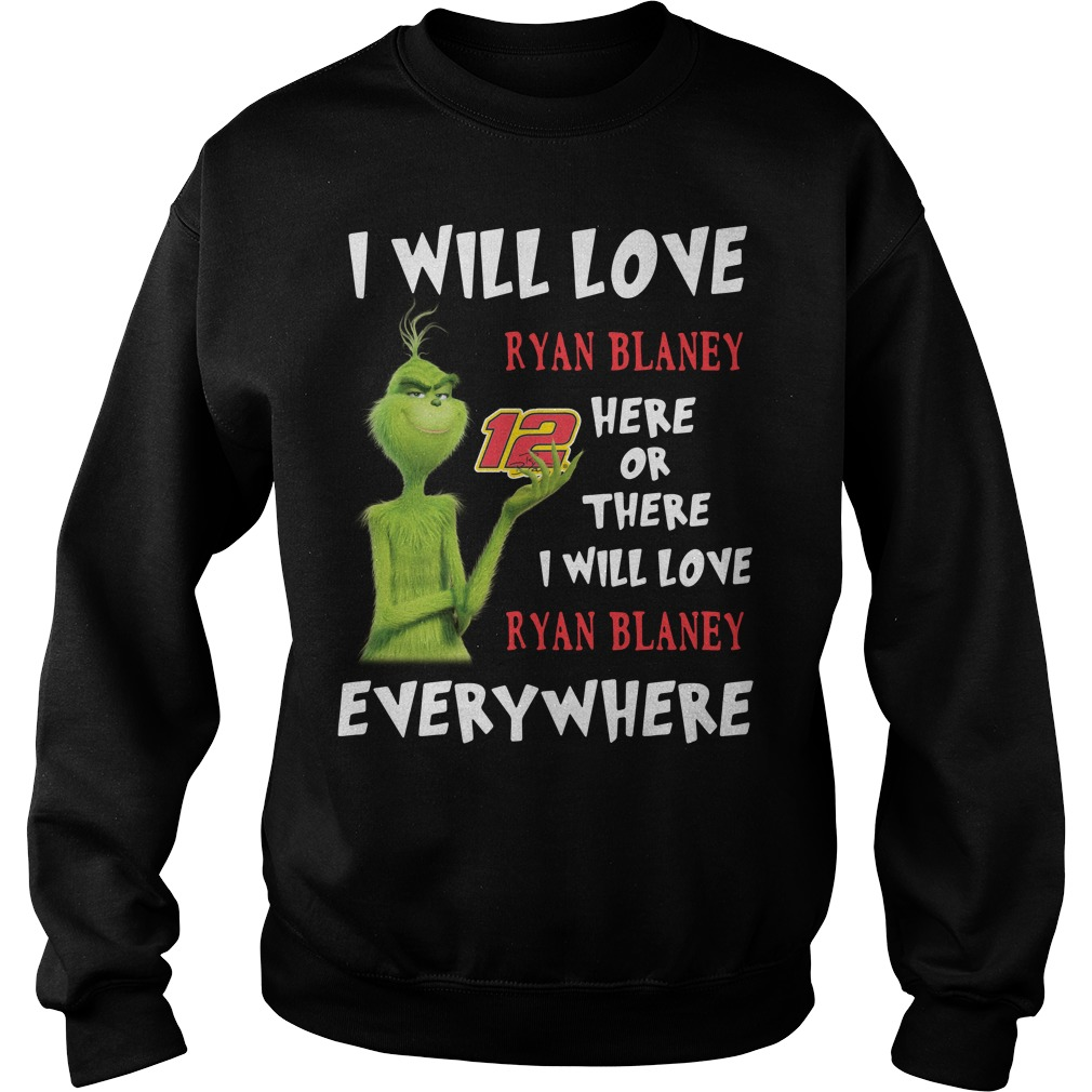 Grinch I Will Love Ryan Blaney 12 Here Or There Or Everywhere Sweater