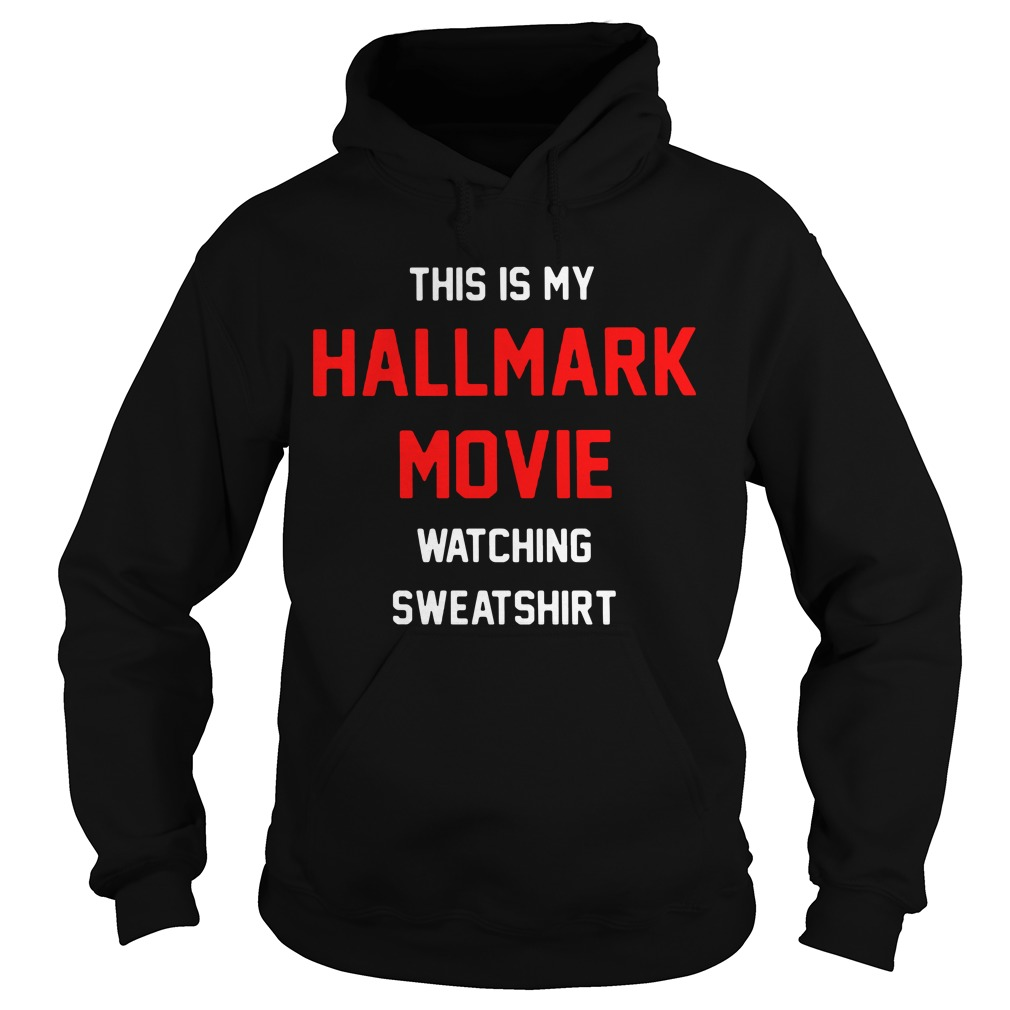 This Is My Hallmark Movie Watching Sweatshirt Hoodie