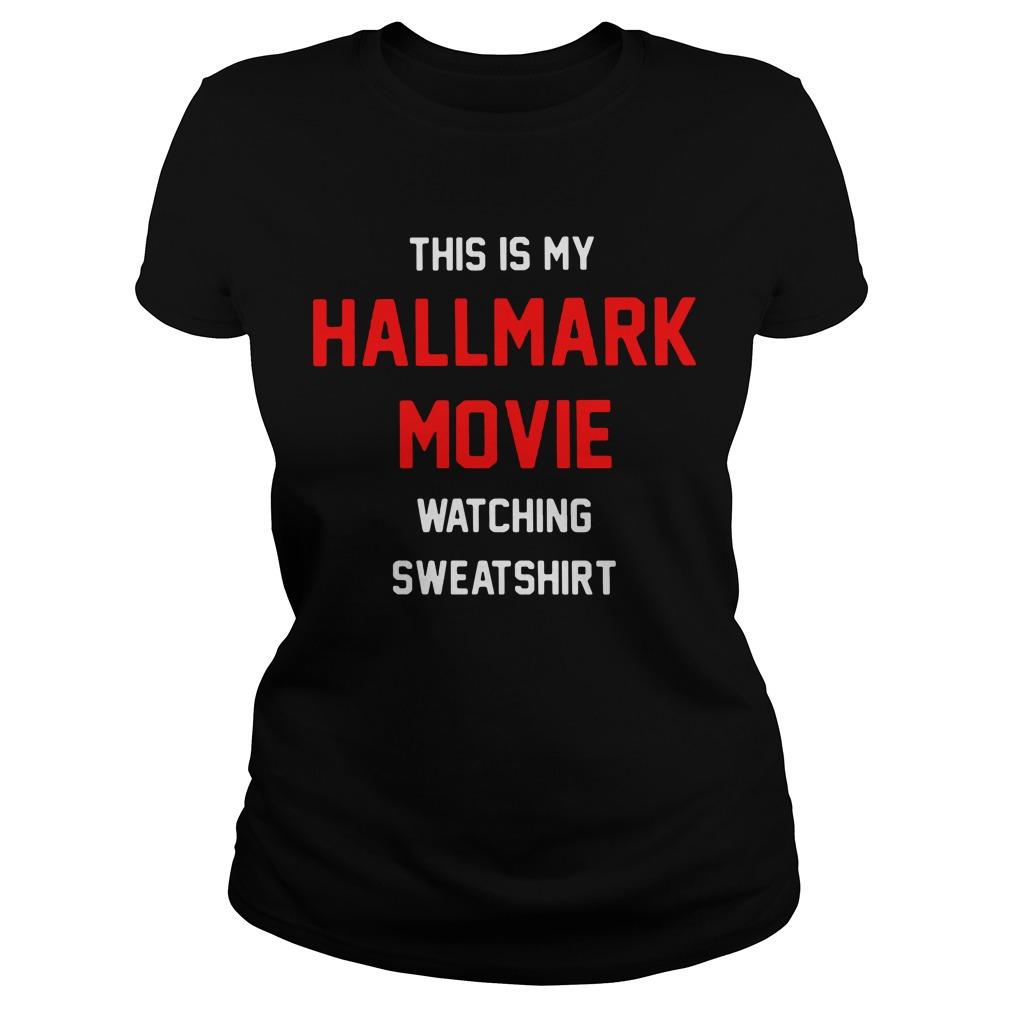 This Is My Hallmark Movie Watching Sweatshirt Ladies tee
