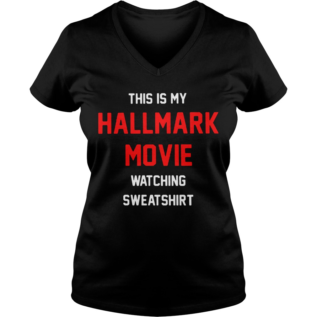This Is My Hallmark Movie Watching Sweatshirt V-neck T-shirt