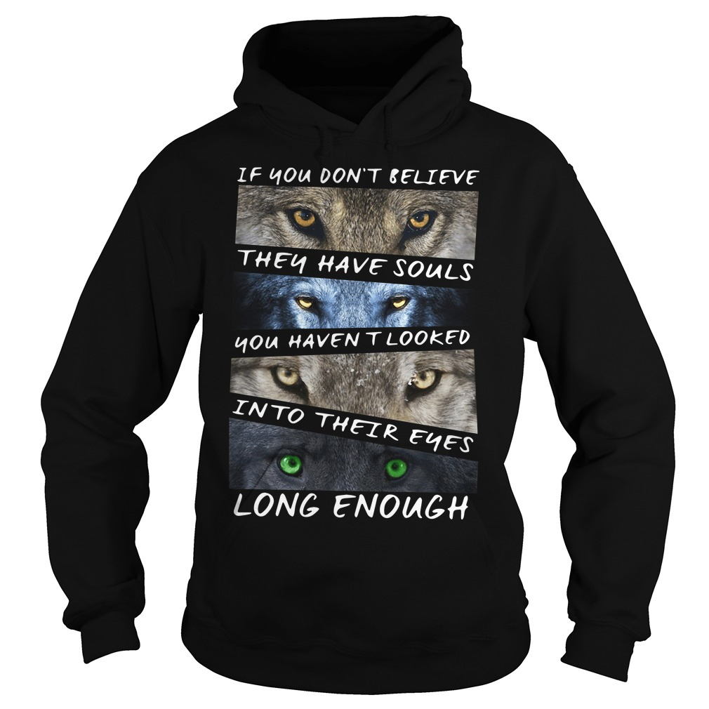 If You Don't Believe They Have Souls You Haven't Looked Into Their Eyes Hoodie