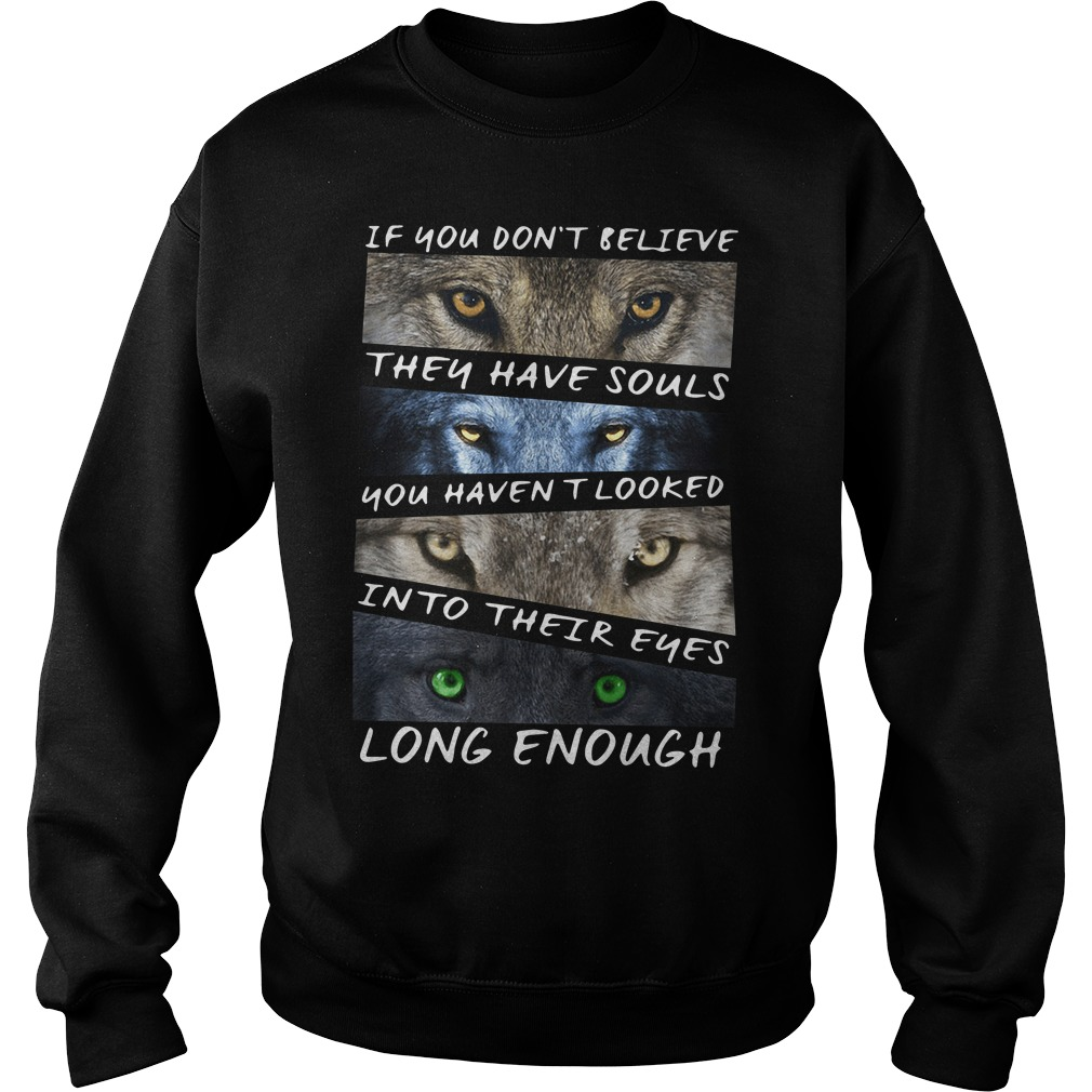 If You Don't Believe They Have Souls You Haven't Looked Into Their Eyes Sweater