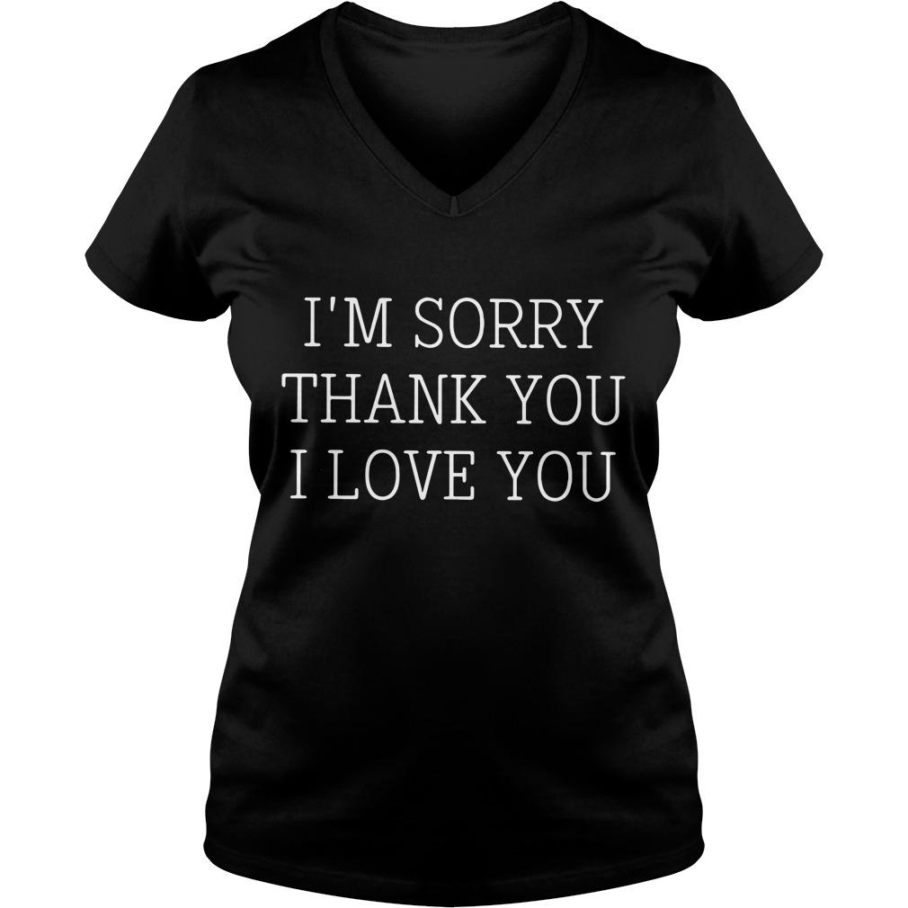 I'm Sorry Thank You I Love You V-neck T-shirt