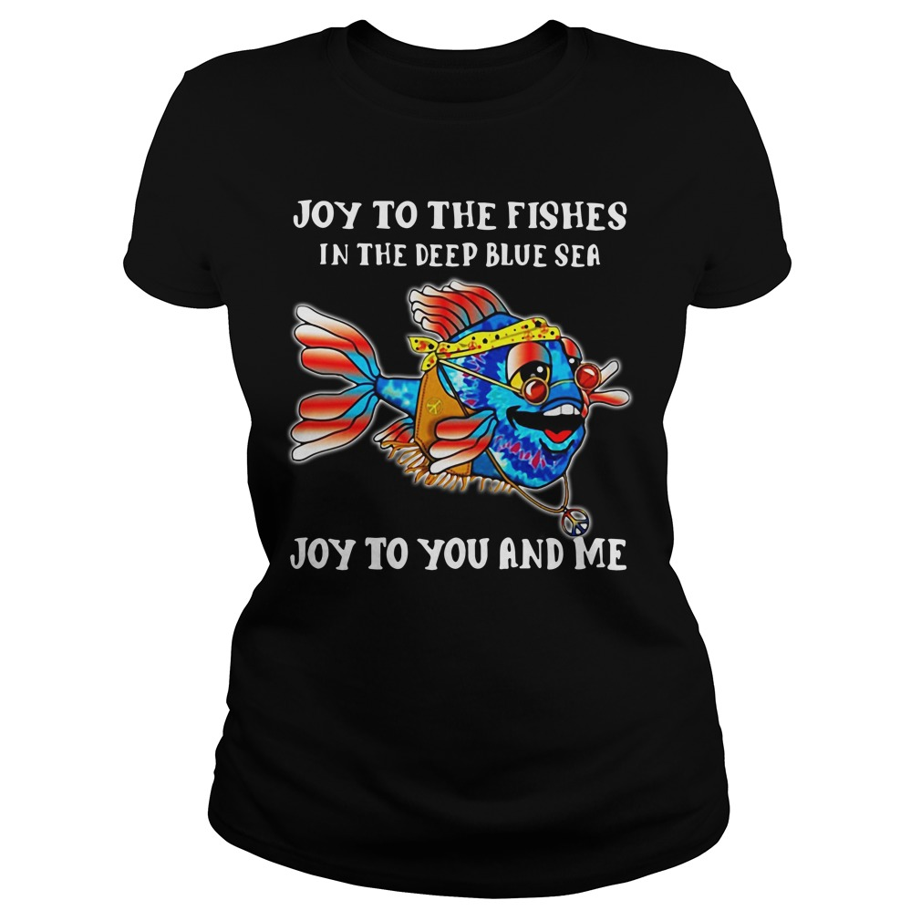 Joy To The Fishes In The Deep Blue Sea Joy To You And Me Ladies Tee