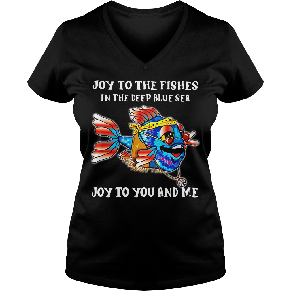 Joy To The Fishes In The Deep Blue Sea Joy To You And Me V-neck T-shirt