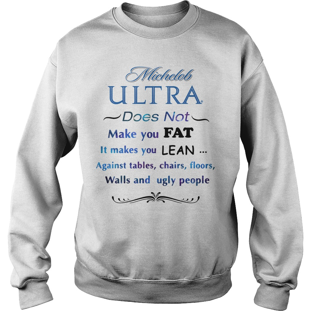 Michelob Ultra Does Not Make You Fat It Makes You Lean Against Sweater