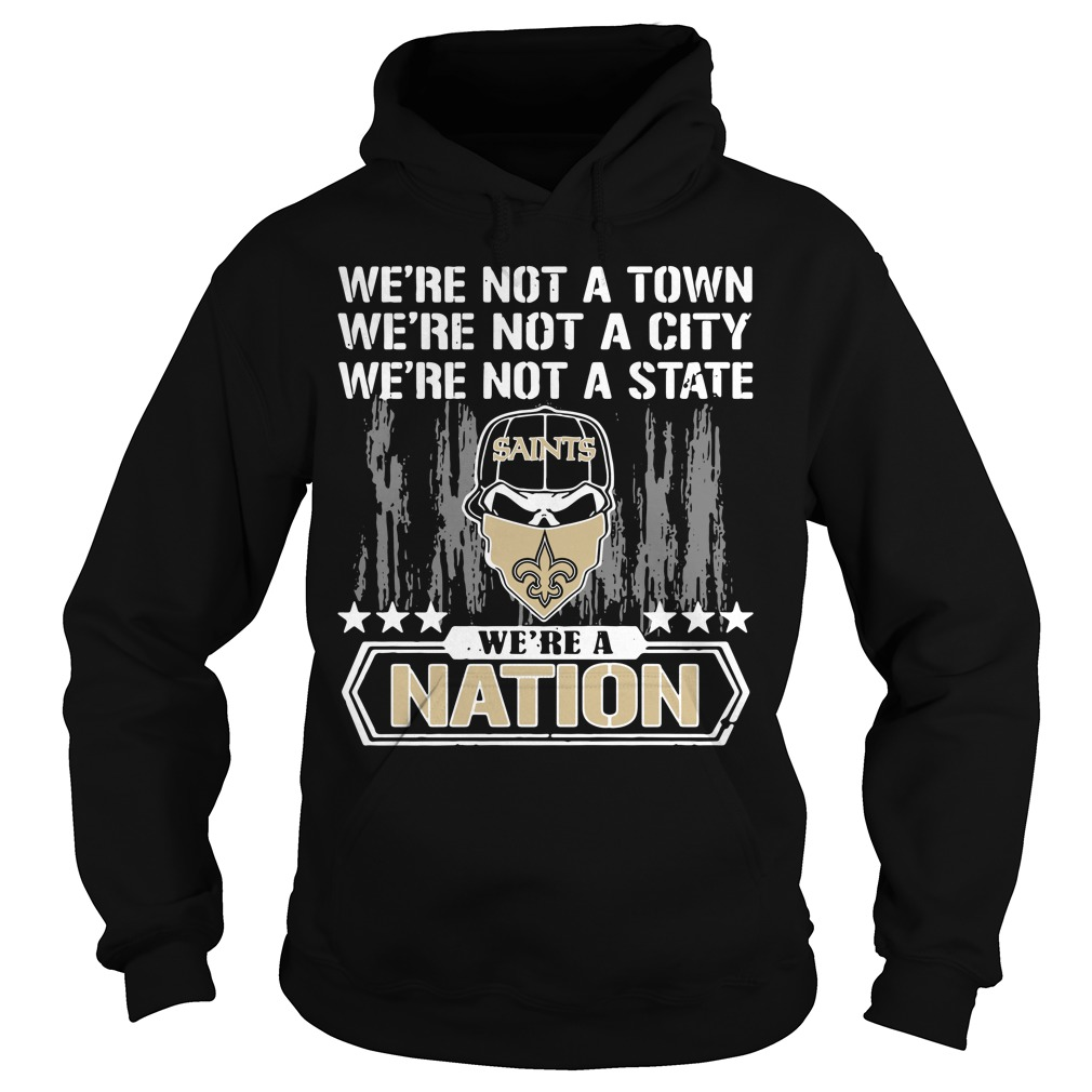 New Orleans Saints We're Not A Town We're Not A City We're Not A State Hoodie