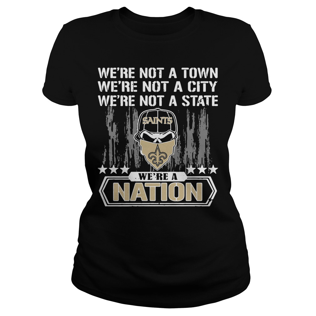 New Orleans Saints We're Not A Town We're Not A City We're Not A State Ladies Tee