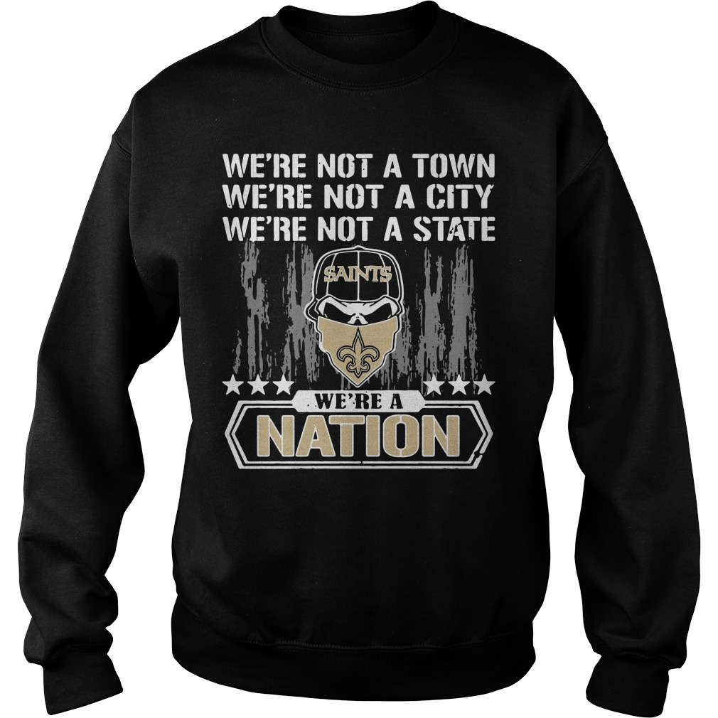New Orleans Saints We're Not A Town We're Not A City We're Not A State Sweater