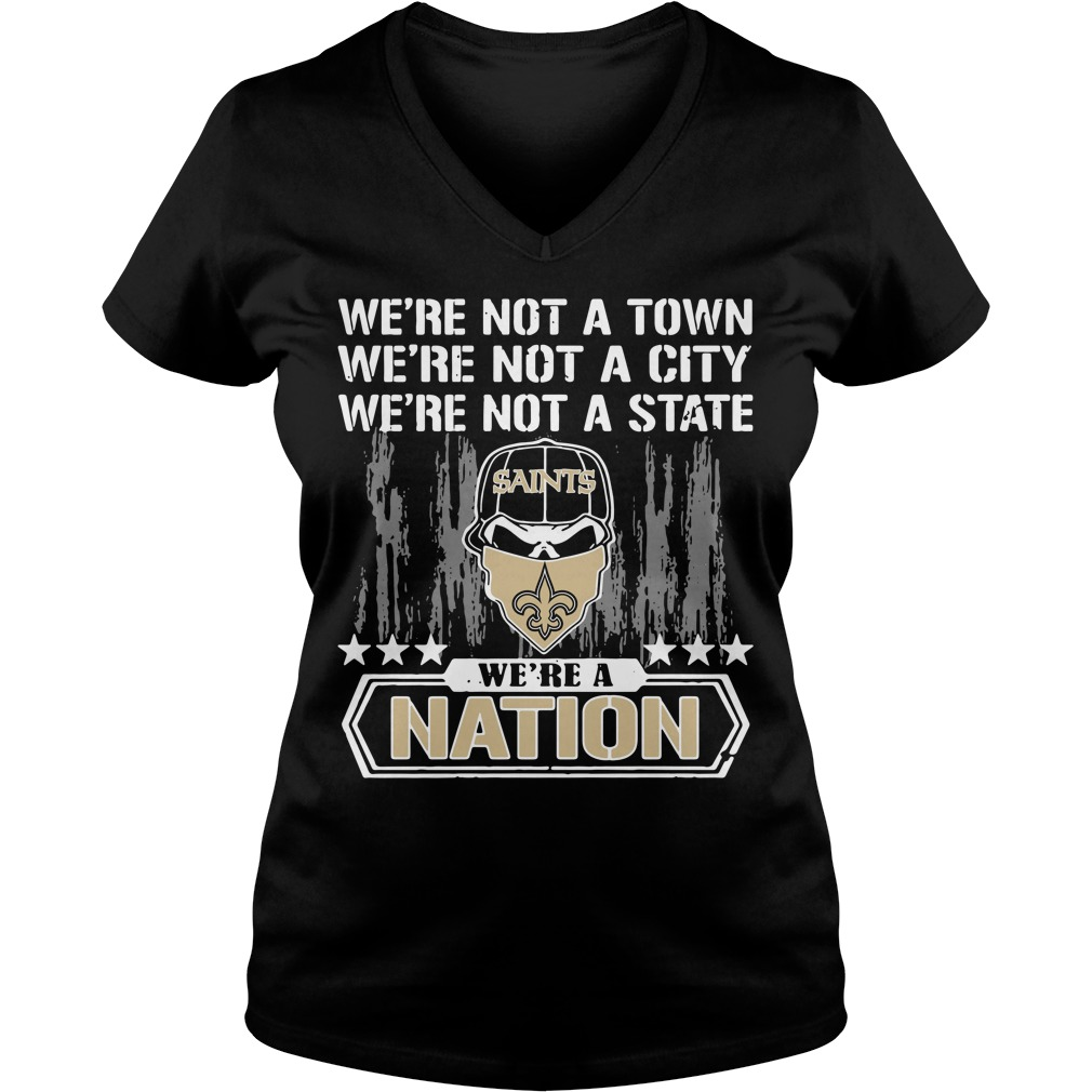 New Orleans Saints We're Not A Town We're Not A City We're Not A State V-neck T-shirt