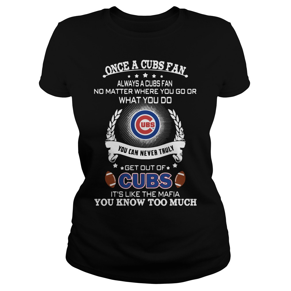 Once A Cubs Fan Always A Cubs Fan No Matter Where You Go Ladies Tee