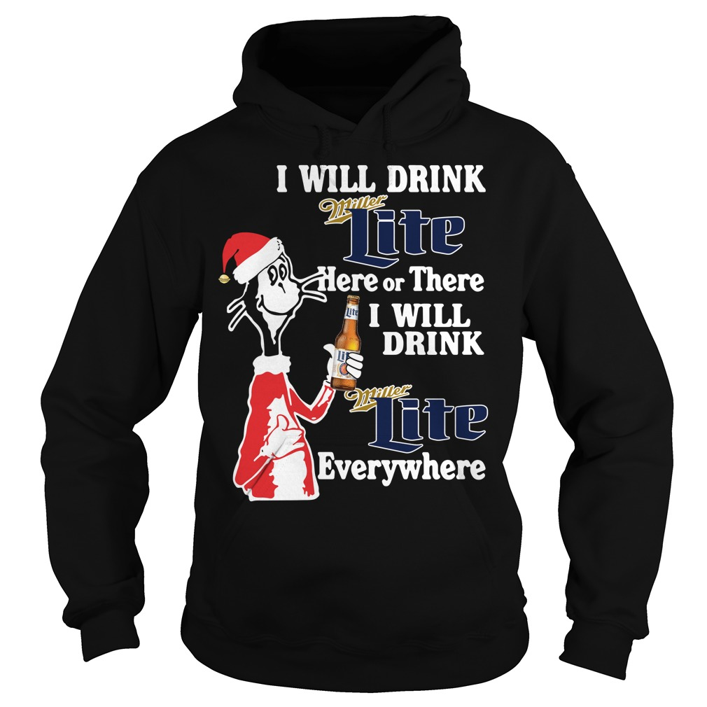 Santa Dr Seuss I Will Drink Miller Lite Here Or There Or Everywhere Hoodie