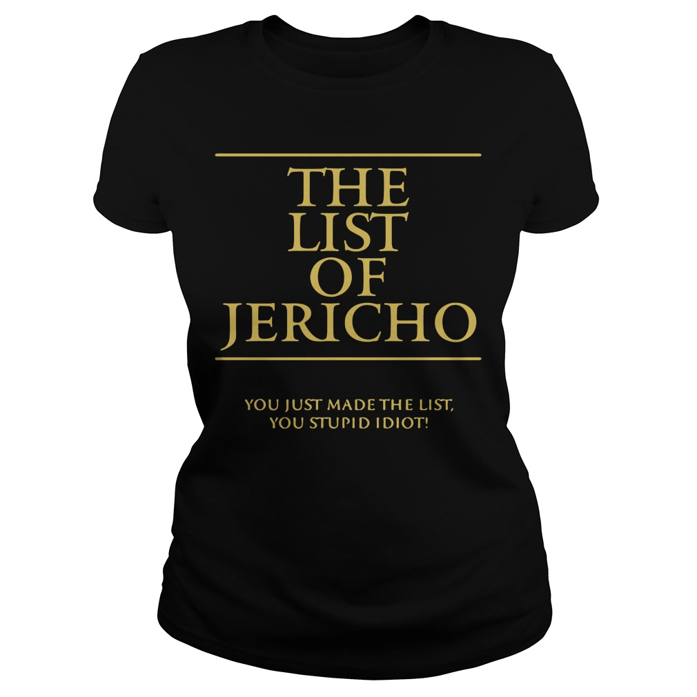 The List Of Jericho You Just Made The List You Stupid Idiot Ladies Tee