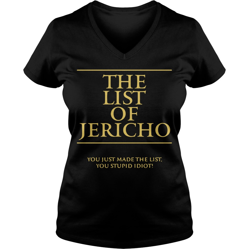The List Of Jericho You Just Made The List You Stupid Idiot V-neck T-shirt