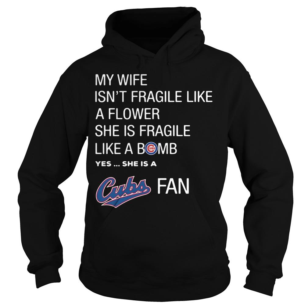Wife Isnt Fragile Like Flower Fragile Like Bomb Yes Cubs Fan Hoodie