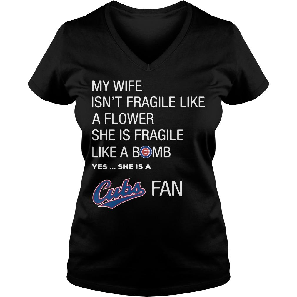 Wife Isnt Fragile Like Flower Fragile Like Bomb Yes Cubs Fan V Neck T Shirt
