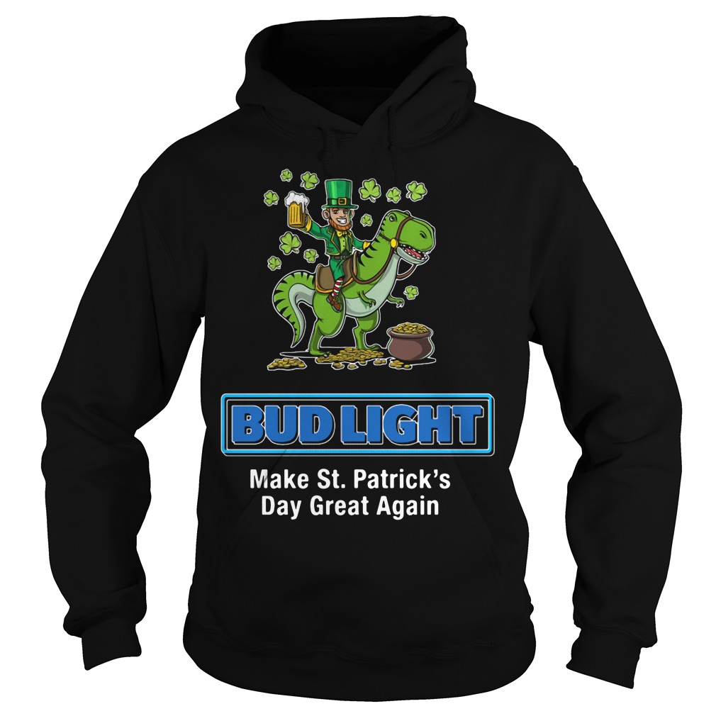 Bud Light Make St. Patrick's Day Great Again Hoodie
