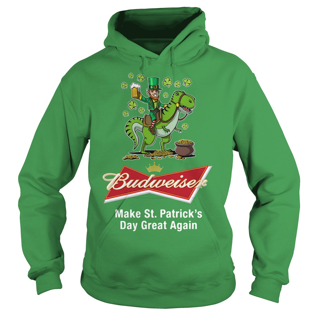 Budweiser Make St. Patrick's Day Great Again Hoodie