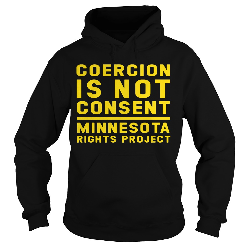 Coercion Is Not Consent Minnesota Rights Project Hoodie