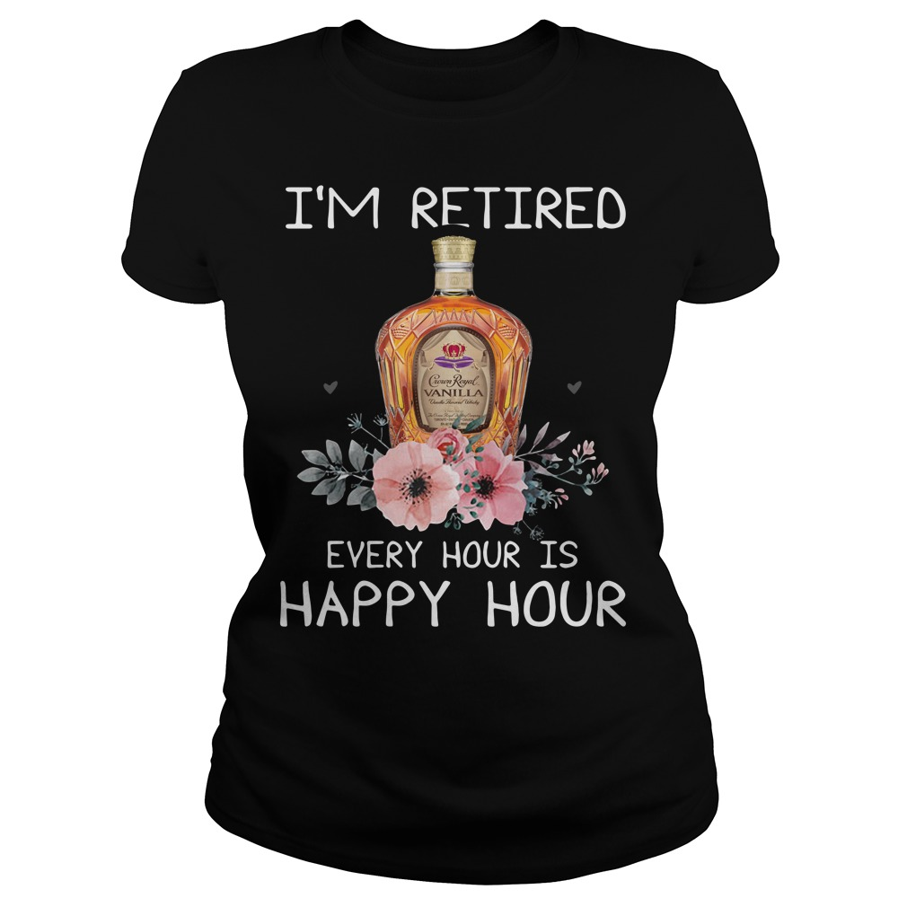 Crown Royal I'm Retired Every Hour Is Happy Hour Ladies Tee