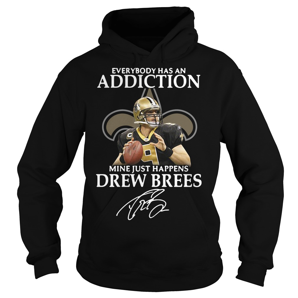 Everybody Has An Addiction Mine Just Happens Drew Brees Hoodie
