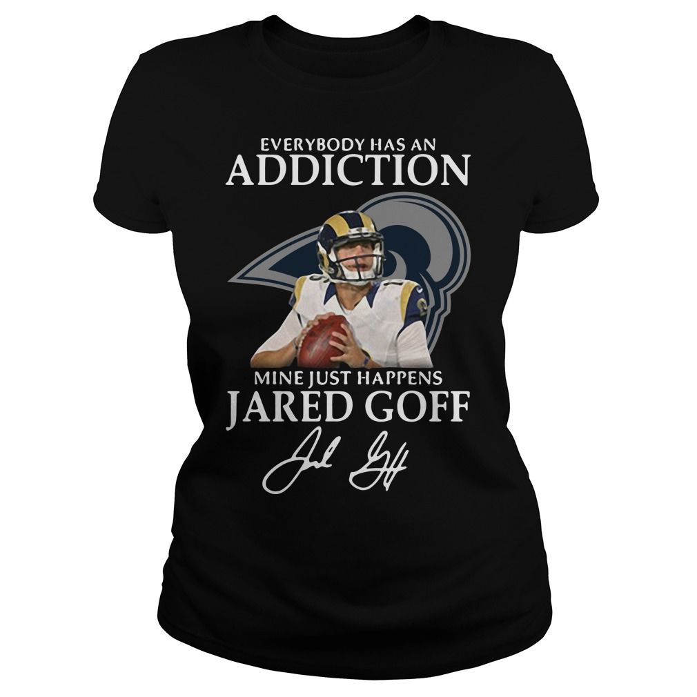 Everybody Has An Addiction Mine Just Happens Jared Goff Ladies Tee