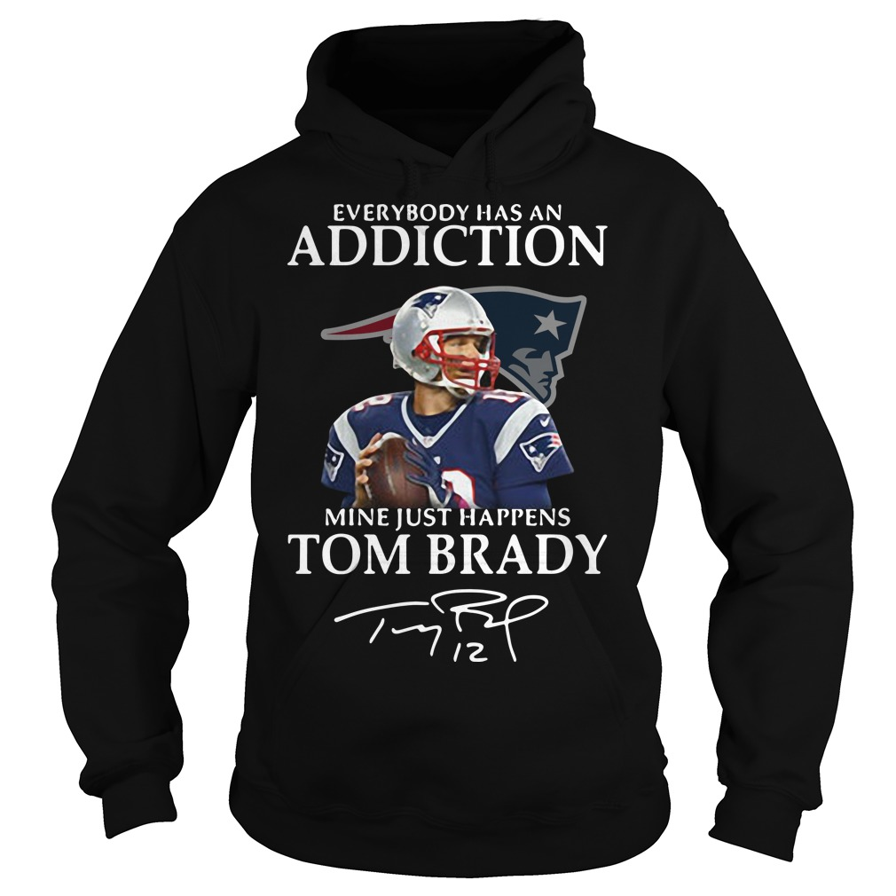 Everybody Has An Addiction Mine Just Happens Tom Brady Hoodie